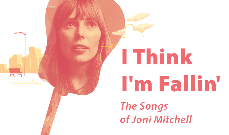 I Think I'm Fallin' – The Songs of Joni Mitchell